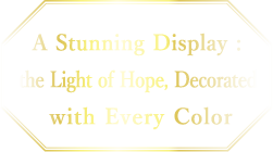A Stunning Display : the Light of Hope, Decorated with Every Color